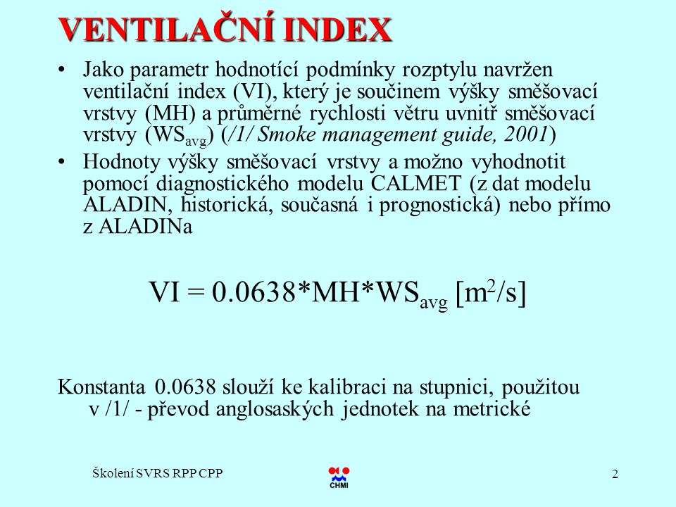 Školení SVRS RPP CPP 2 VENTILAČNÍ INDEX Jako parametr hodnotící podmínky rozptylu navržen ventilační index (VI), který je součinem výšky směšovací vrs