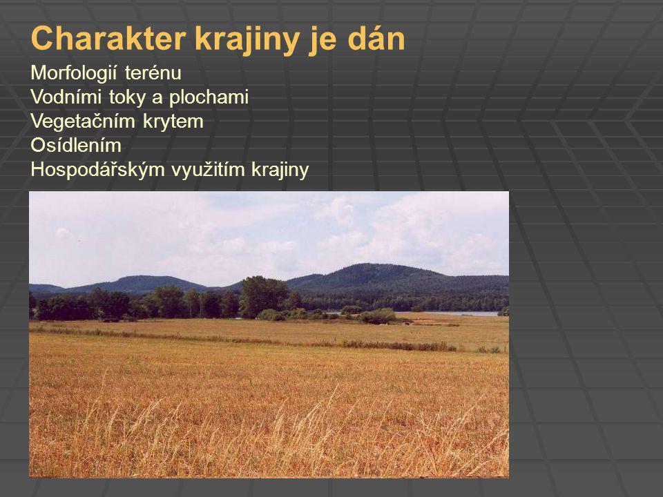 Charakter krajiny je dán Morfologií terénu Vodními toky a plochami Vegetačním krytem Osídlením Hospodářským využitím krajiny