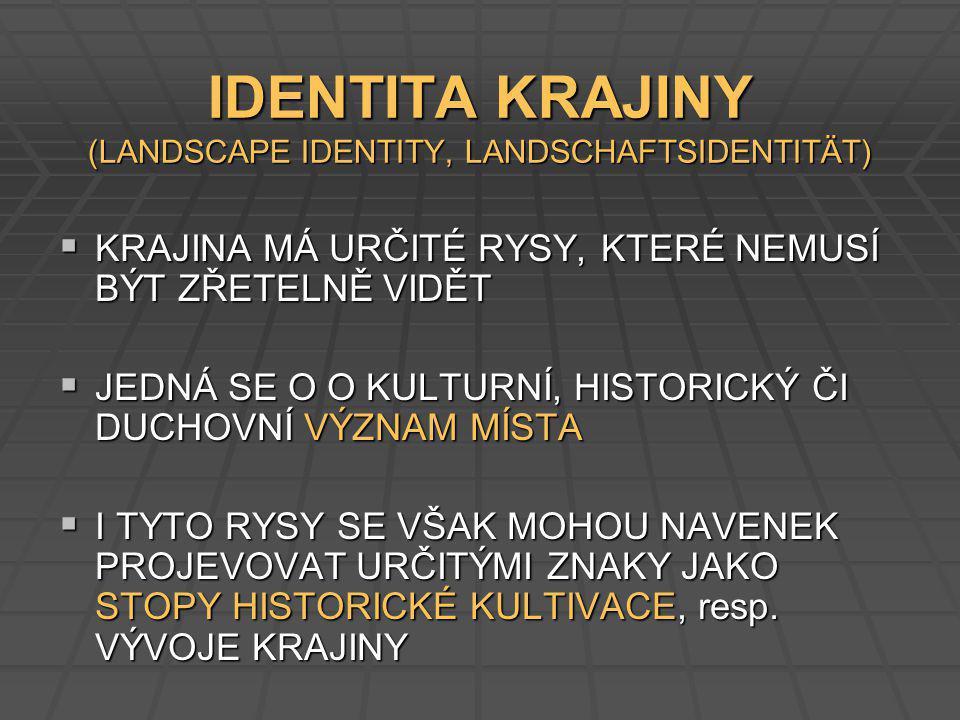 Identita krajiny Projevuje se specifickou až nezaměnitelnou krajinnou scénou a stopami, připomínajícími historický vývoj a kulturní význam krajiny