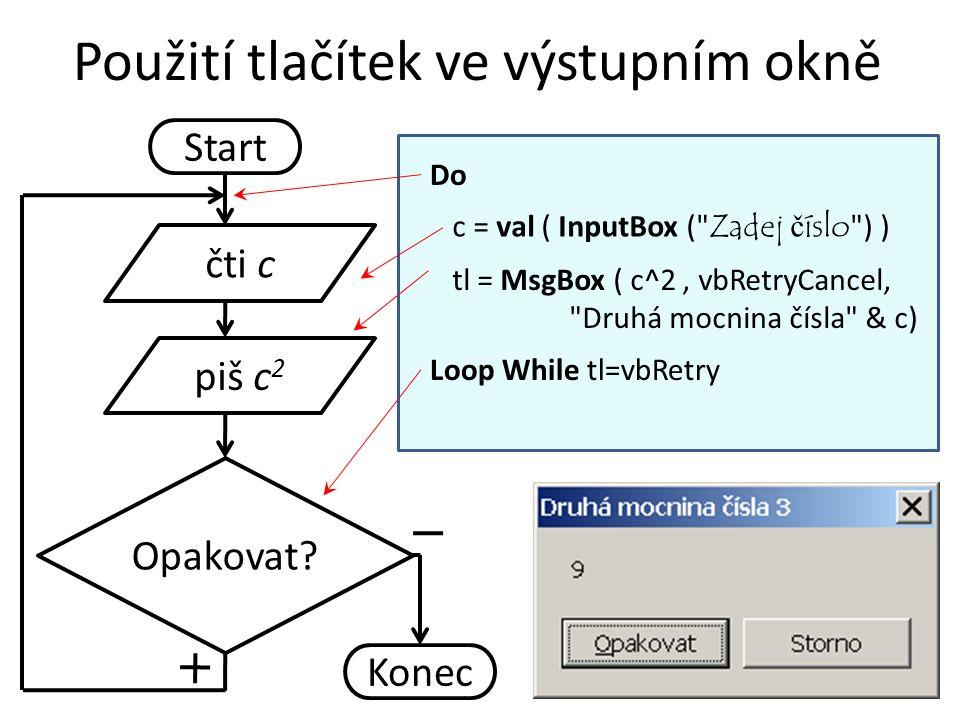 Použití tlačítek ve výstupním okně Start Opakovat? Konec Do Loop While tl=vbRetry tl = MsgBox ( c^2, vbRetryCancel,