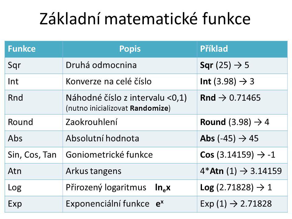 Základní matematické funkce FunkcePopisPříklad SqrDruhá odmocninaSqr (25) → 5 IntKonverze na celé čísloInt (3.98) → 3 RndNáhodné číslo z intervalu <0,