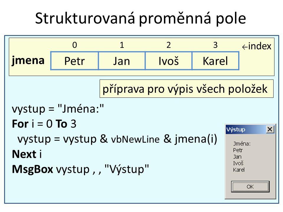 Strukturovaná proměnná pole ← index jmena 0123 PetrJanIvošKarel vystup =