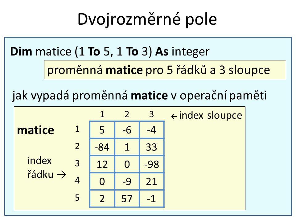 Dvojrozměrné pole Dim matice (1 To 5, 1 To 3) As integer proměnná matice pro 5 řádků a 3 sloupce jak vypadá proměnná matice v operační paměti cisla (1