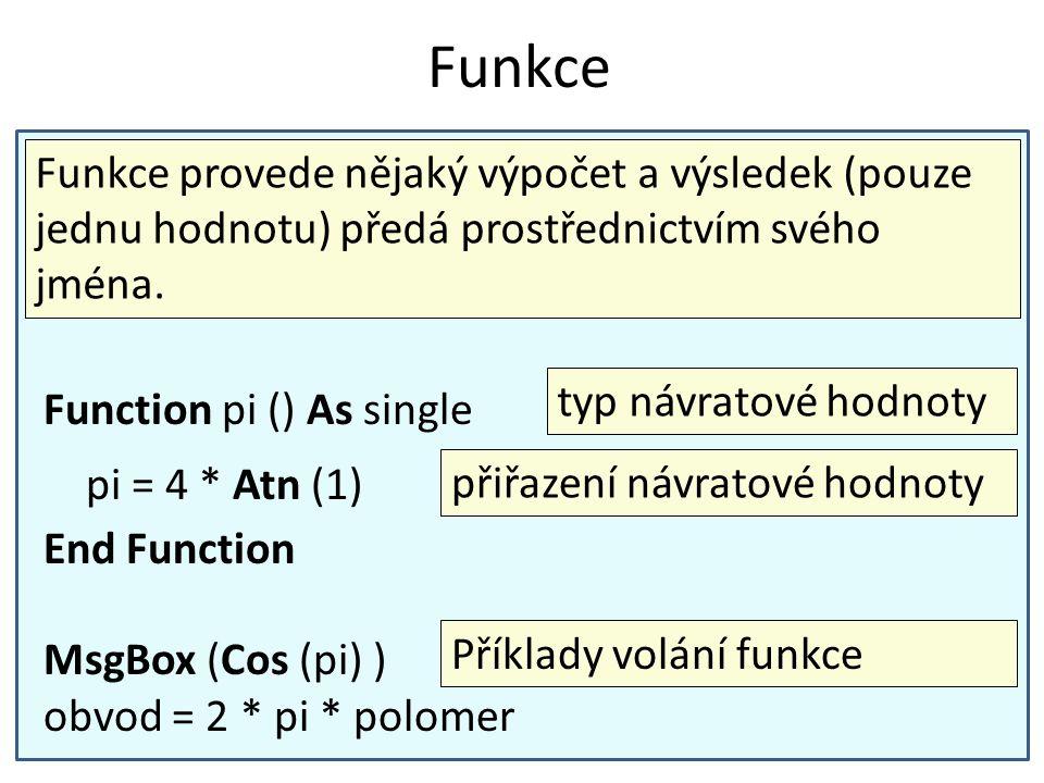 Funkce Function pi () As single pi = 4 * Atn (1) End Function MsgBox (Cos (pi) ) obvod = 2 * pi * polomer typ návratové hodnoty přiřazení návratové ho