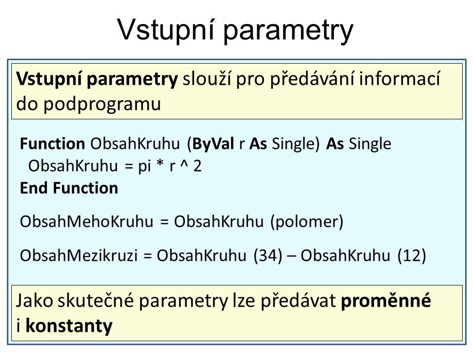 Function ObsahKruhu (ByVal r As Single) As Single ObsahKruhu = pi * r ^ 2 End Function ObsahMehoKruhu = ObsahKruhu (polomer) ObsahMezikruzi = ObsahKru