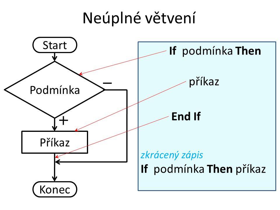 Neúplné větvení Start Příkaz Podmínka Konec If podmínka Then End If příkaz zkrácený zápis If podmínka Then příkaz