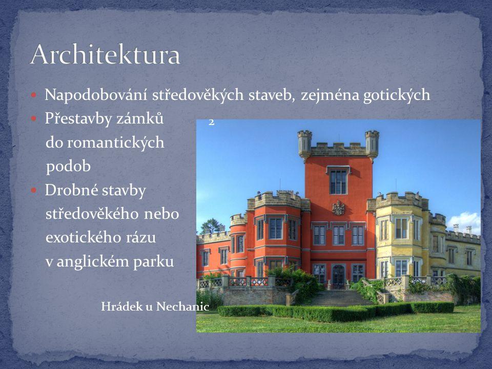 Napodobování středověkých staveb, zejména gotických Přestavby zámků do romantických podob Drobné stavby středověkého nebo exotického rázu v anglickém