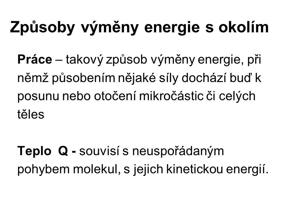 Způsoby výměny energie s okolím Práce – takový způsob výměny energie, při němž působením nějaké síly dochází buď k posunu nebo otočení mikročástic či