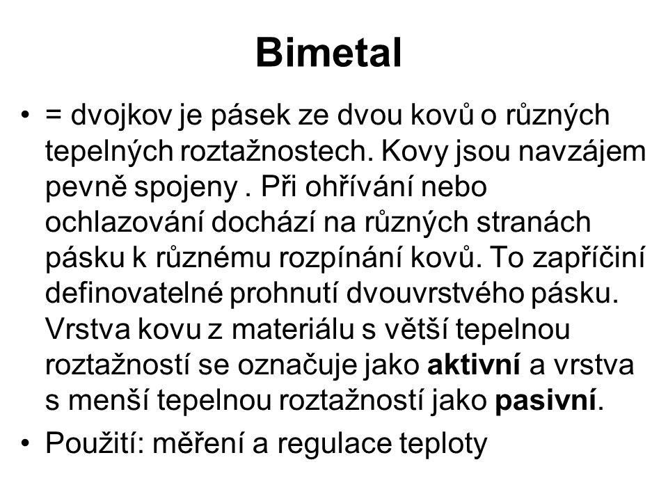Bimetal = dvojkov je pásek ze dvou kovů o různých tepelných roztažnostech. Kovy jsou navzájem pevně spojeny. Při ohřívání nebo ochlazování dochází na