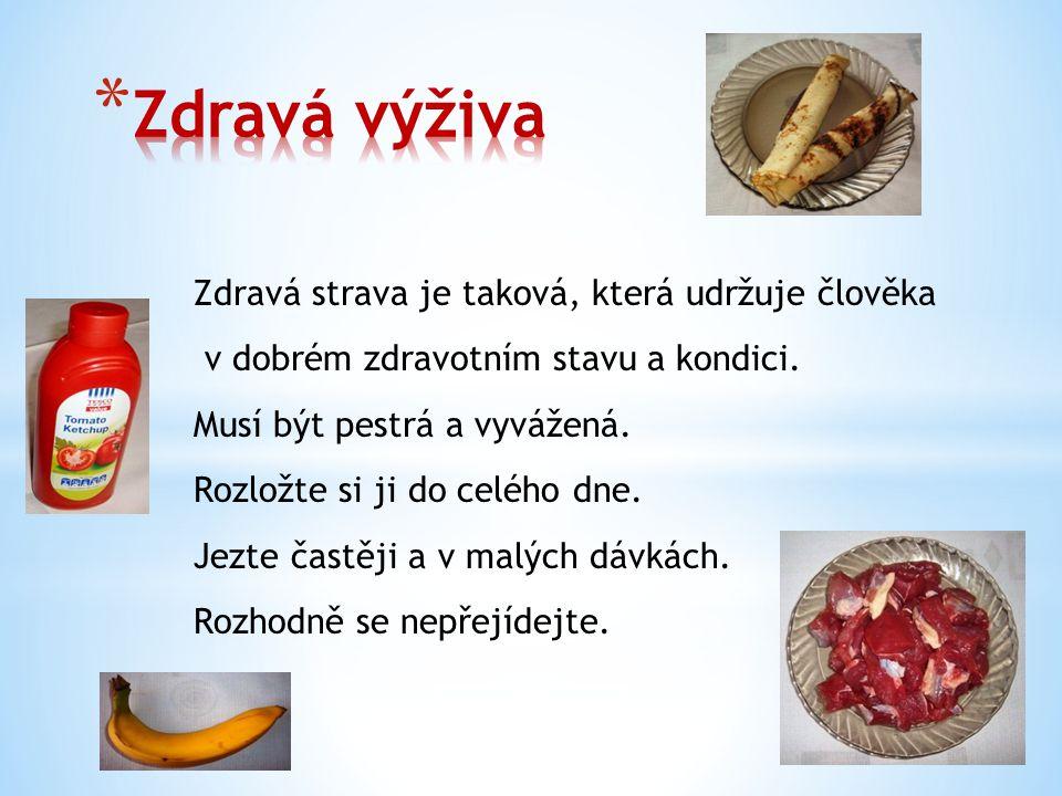 Zdravá strava je taková, která udržuje člověka v dobrém zdravotním stavu a kondici. Musí být pestrá a vyvážená. Rozložte si ji do celého dne. Jezte ča