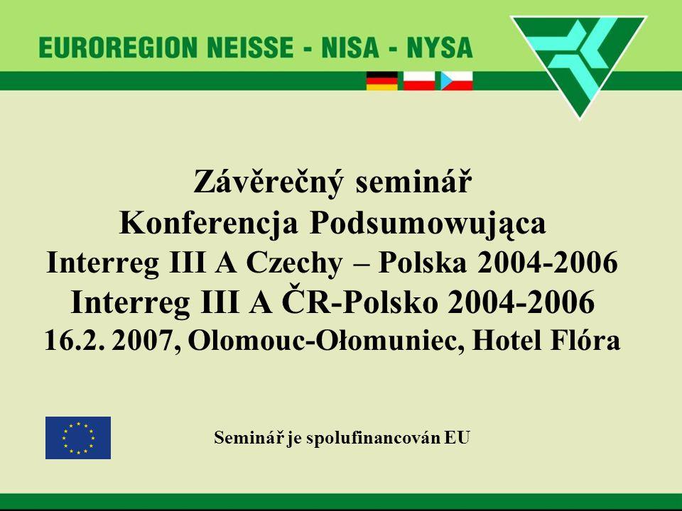 Závěrečný seminář Konferencja Podsumowująca Interreg III A Czechy – Polska 2004-2006 Interreg III A ČR-Polsko 2004-2006 16.2.