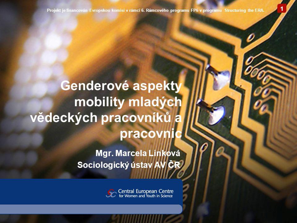 1 Genderové aspekty mobility mladých vědeckých pracovníků a pracovnic Mgr. Marcela Linková Sociologický ústav AV ČR Projekt je financován Evropskou ko