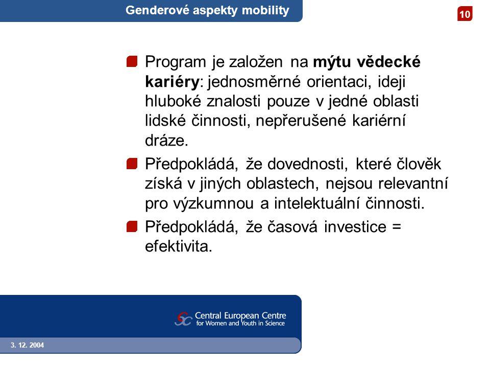 3. 12. 2004 10 Genderové aspekty mobility Program je založen na mýtu vědecké kariéry: jednosměrné orientaci, ideji hluboké znalosti pouze v jedné obla