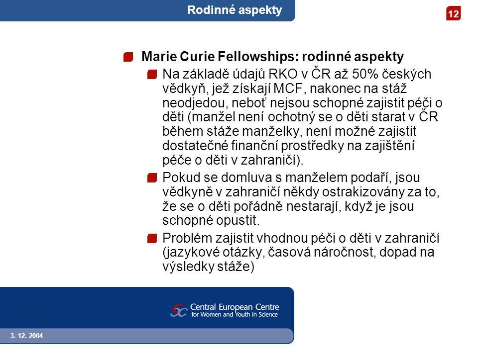 3. 12. 2004 12 Rodinné aspekty Marie Curie Fellowships: rodinné aspekty Na základě údajů RKO v ČR až 50% českých vědkyň, jež získají MCF, nakonec na s