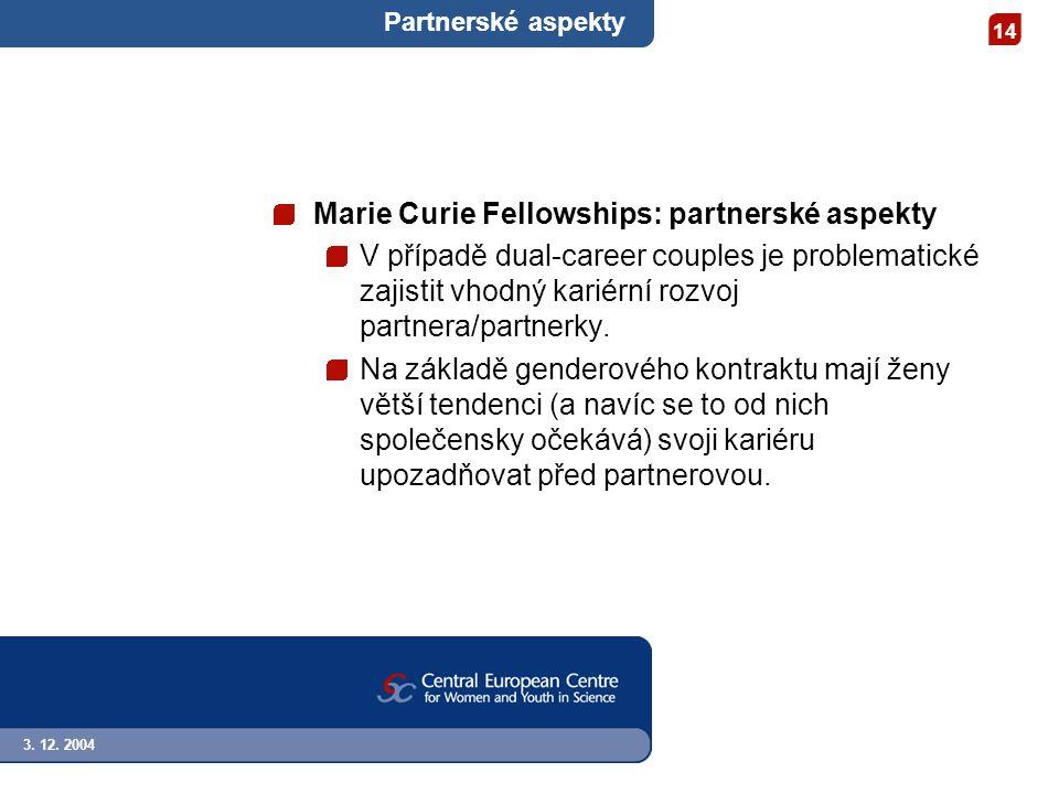 3. 12. 2004 14 Partnerské aspekty Marie Curie Fellowships: partnerské aspekty V případě dual-career couples je problematické zajistit vhodný kariérní