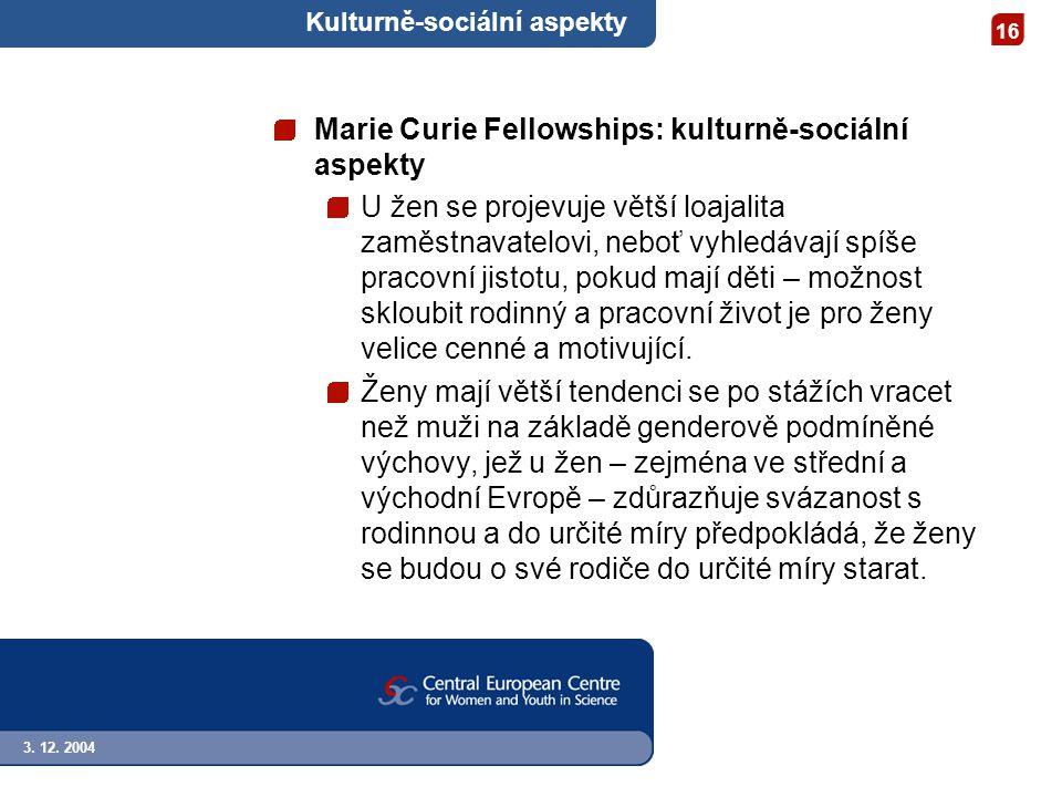 3. 12. 2004 16 Kulturně-sociální aspekty Marie Curie Fellowships: kulturně-sociální aspekty U žen se projevuje větší loajalita zaměstnavatelovi, neboť