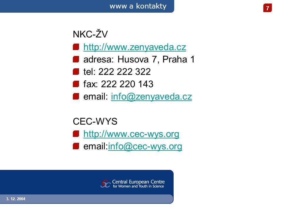 3. 12. 2004 7 www a kontakty NKC-ŽV http://www.zenyaveda.cz adresa: Husova 7, Praha 1 tel: 222 222 322 fax: 222 220 143 email: info@zenyaveda.czinfo@z