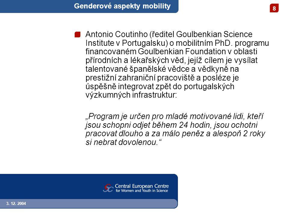 3. 12. 2004 8 Genderové aspekty mobility Antonio Coutinho (ředitel Goulbenkian Science Institute v Portugalsku) o mobilitním PhD. programu financované