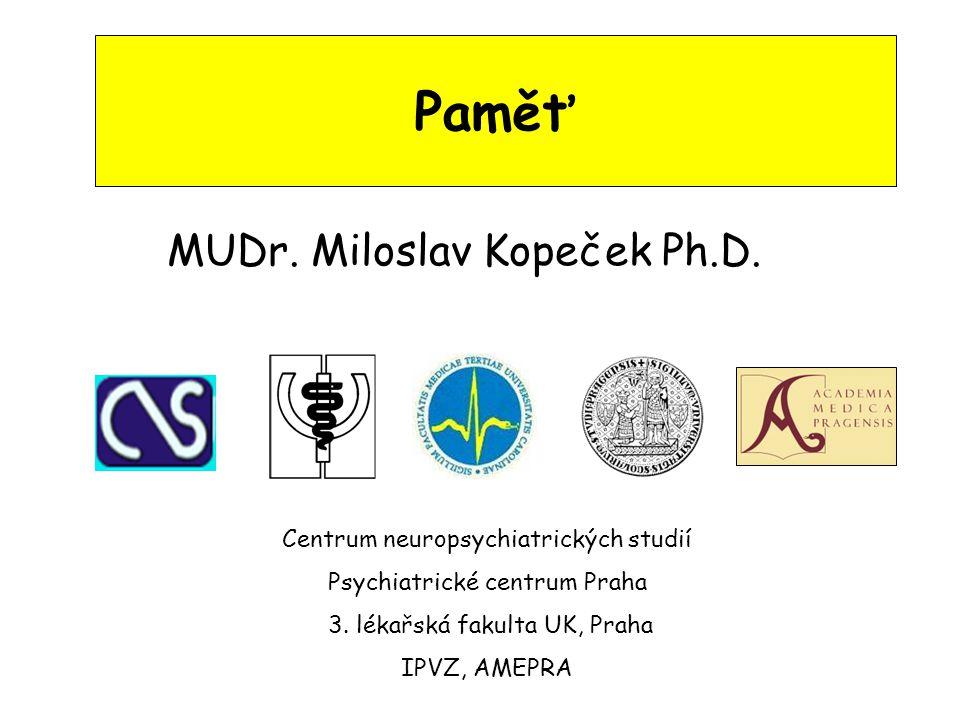 Paměť MUDr. Miloslav Kopeček Ph.D. Centrum neuropsychiatrických studií Psychiatrické centrum Praha 3. lékařská fakulta UK, Praha IPVZ, AMEPRA