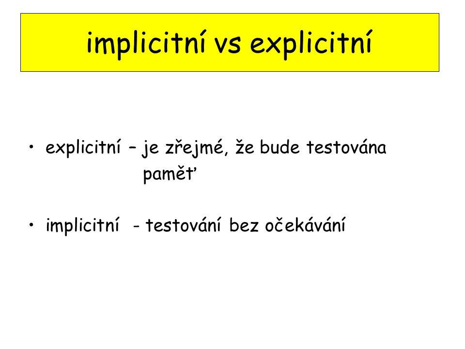 explicitní – je zřejmé, že bude testována paměť implicitní - testování bez očekávání implicitní vs explicitní