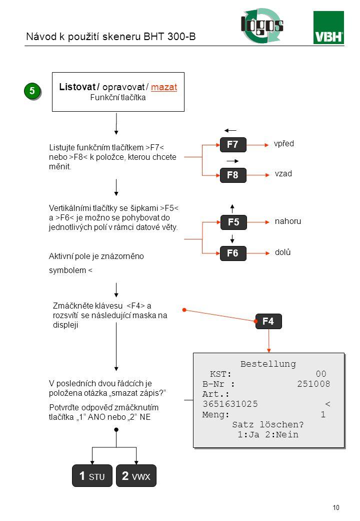 Instruction manual BHT 300-B 10 F7 5 5 Listujte funkčním tlačítkem >F7 F8< k položce, kterou chcete měnit.