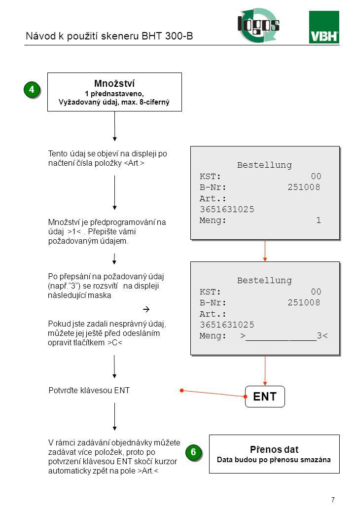 Instruction manual BHT 300-B 7 Množství 1 přednastaveno, Vyžadovaný údaj, max. 8-ciferný 4 4 Tento údaj se objeví na displeji po načtení čísla položky