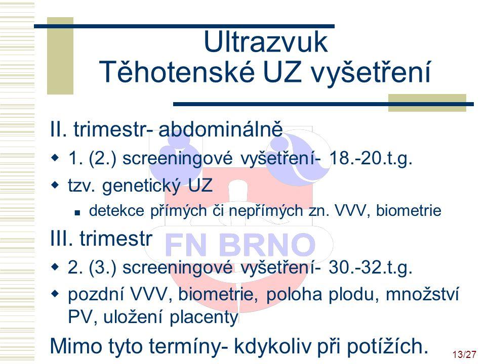 14/27 Ultrazvuk Těhotenské UZ vyšetření- biometrie monitoring růstu plodu, odhad váhy CRL- datace gravidity, měří se do cca 14.t.g.