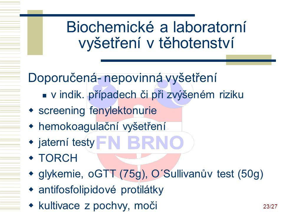 24/27 Biochemické a laboratorní vyšetření v těhotenství Multimarkerový biochemický screening chromozomálních aberací a NTD  nejčastěji triple test (AFP, estriol, hCG) provádí se v 16.t.g.