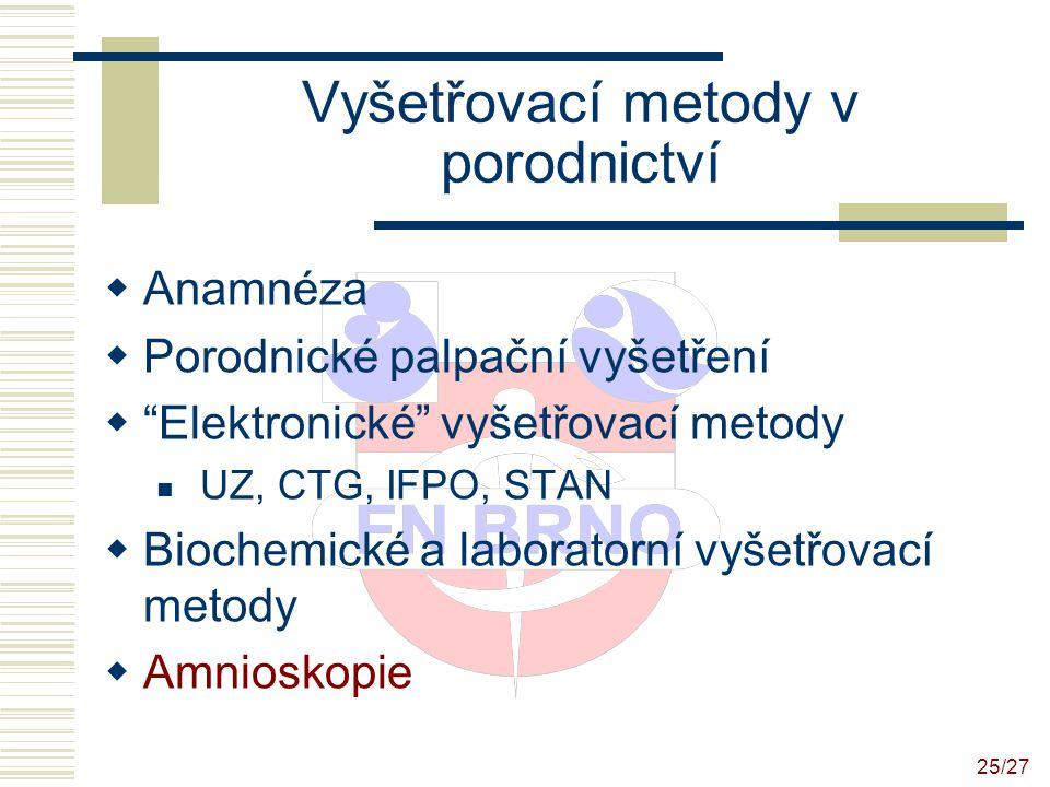 26/27 Amnioskopie Endoskopické vyšetření plodové vody provádí se amnioskopem, nutnost prostupnosti děložního hrdla  normální nález čirá PV, event.
