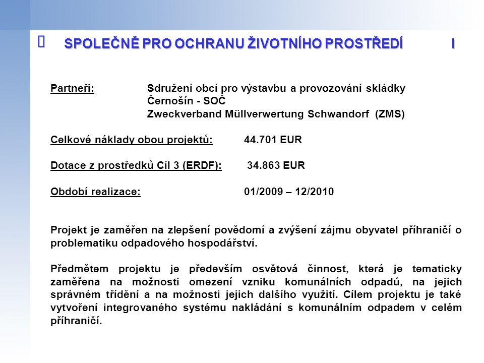 Partneři: Sdružení obcí pro výstavbu a provozování skládky Černošín - SOČ Zweckverband Müllverwertung Schwandorf (ZMS) Celkové náklady obou projektů:4