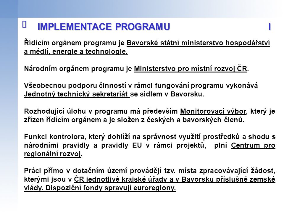 ALOKACE PROGRAMU A DOTAČNÍ SAZBA  Celková alokace programu 2007-2013: 115 510 449 EUR Čeští žadatelé mohou získat dotaci 85 % ERDF a 5 % ze státního rozpočtu.