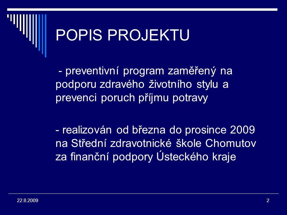 2 22.8.2009 POPIS PROJEKTU - preventivní program zaměřený na podporu zdravého životního stylu a prevenci poruch příjmu potravy - realizován od března do prosince 2009 na Střední zdravotnické škole Chomutov za finanční podpory Ústeckého kraje