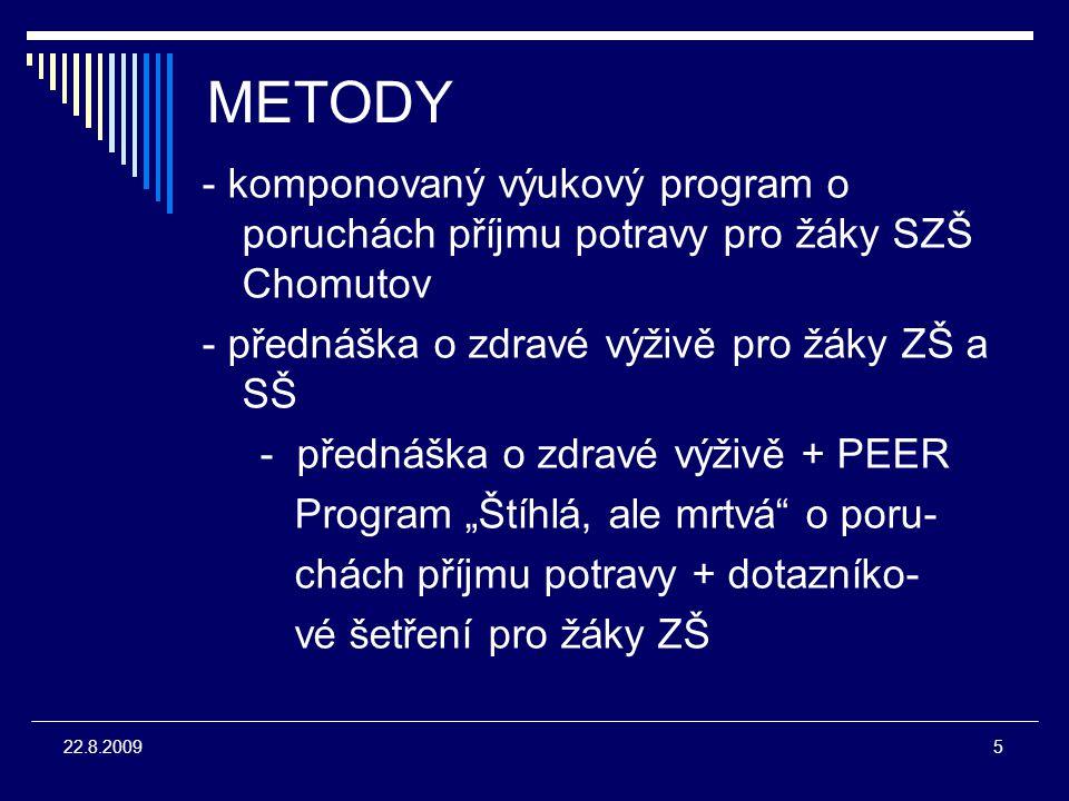 16 22.8.2009 Do projektu se zapojilo celkem 690 osob (402 žáků základních škol, 241 žáků středních škol, 14 žáků SZŠ Chomutov – lektorů, 18 pedagogických pracovníků SZŠ Chomutov, 15 metodiků prevence chomutovských škol )
