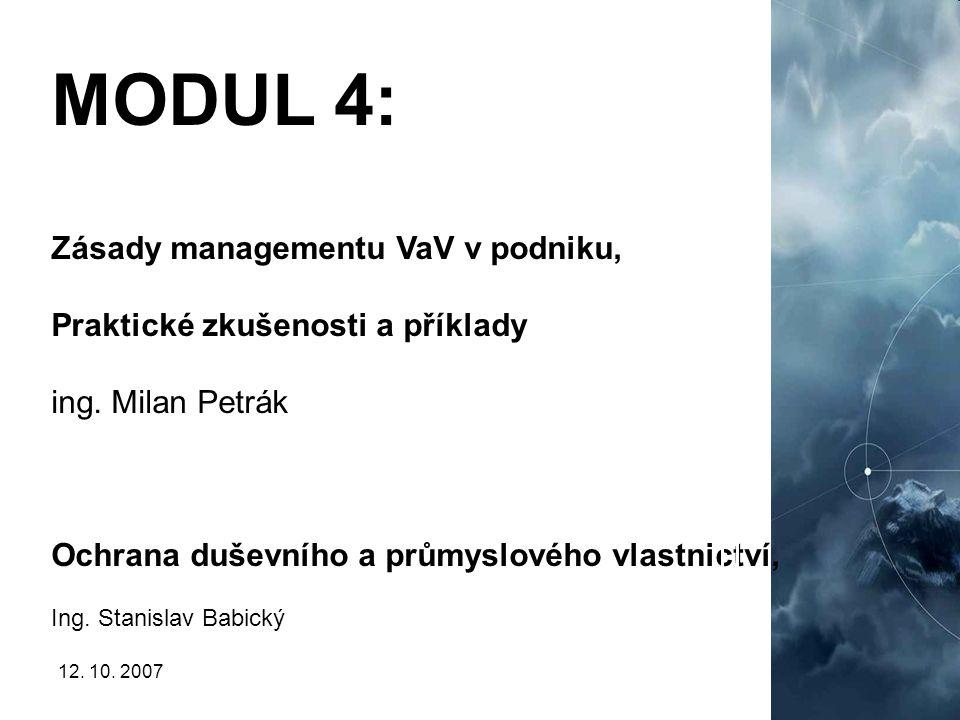 12. 10. 20072 MODUL 4: Zásady managementu VaV v podniku, Praktické zkušenosti a příklady ing. Milan Petrák Ochrana duševního a průmyslového vlastnictv