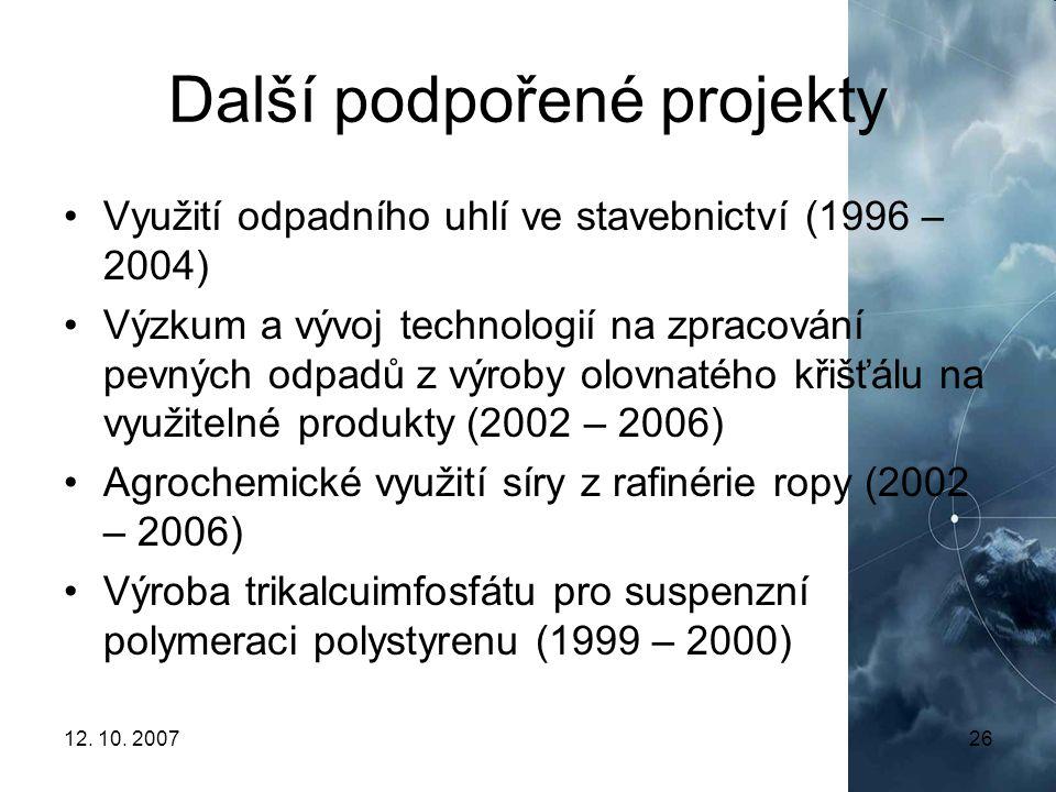 12. 10. 200726 Další podpořené projekty Využití odpadního uhlí ve stavebnictví (1996 – 2004) Výzkum a vývoj technologií na zpracování pevných odpadů z