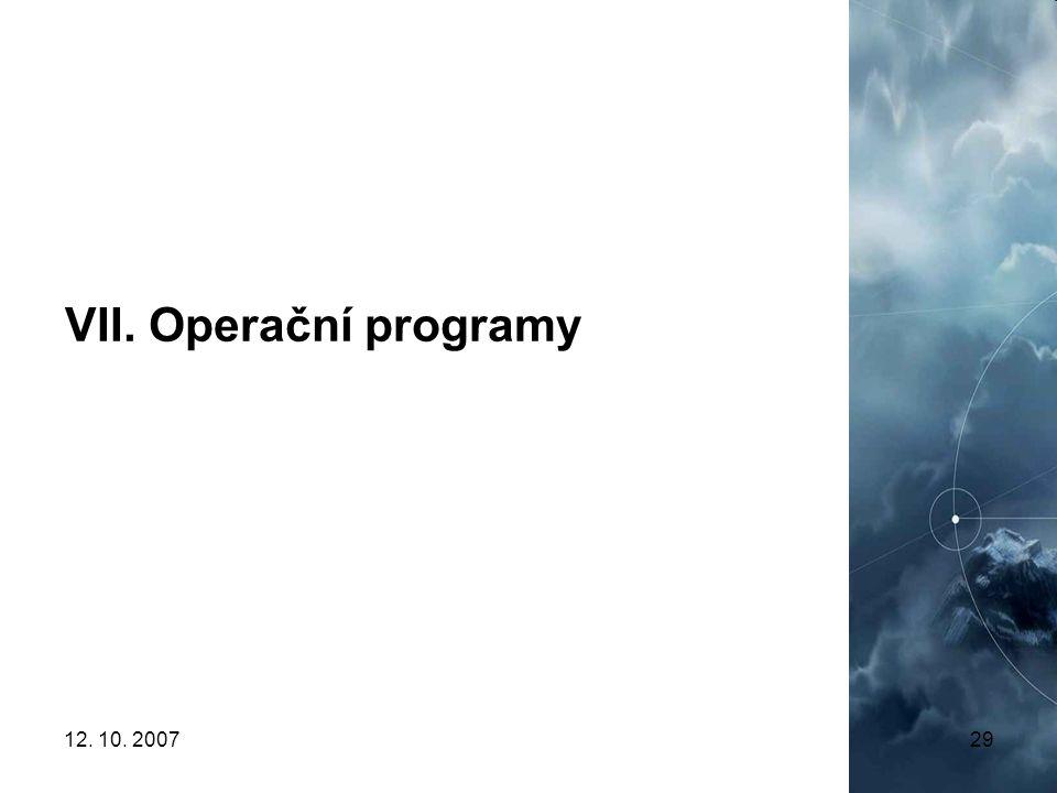 12. 10. 200729 VII. Operační programy