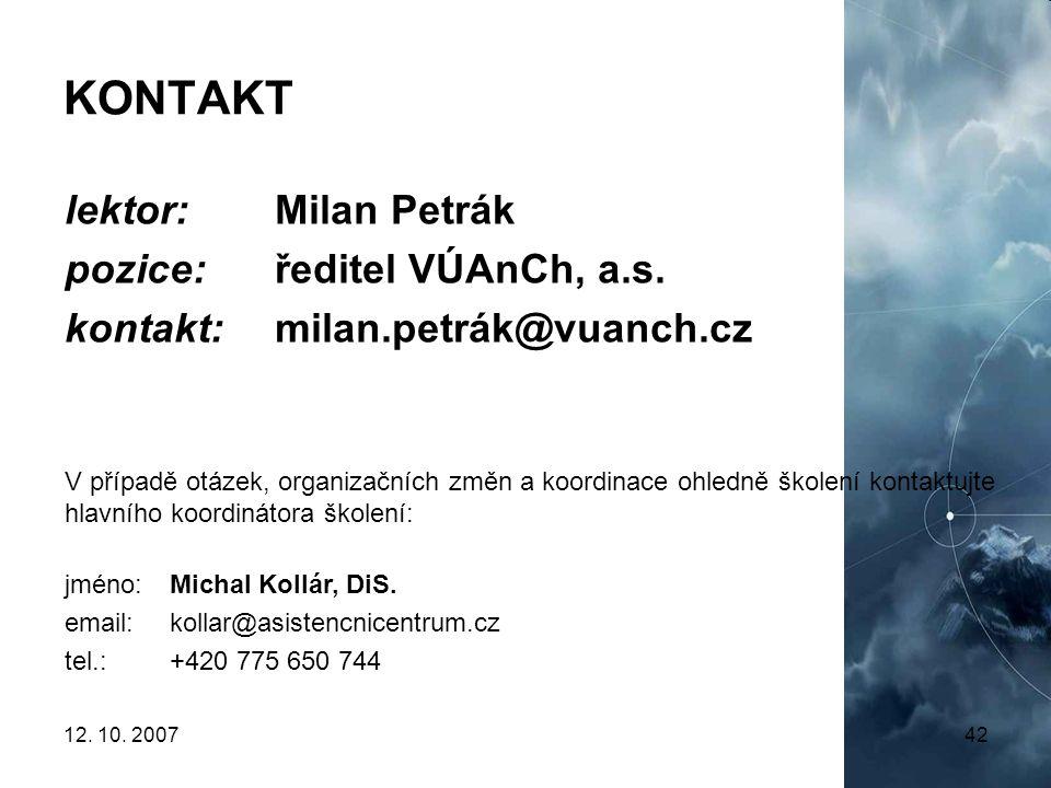 12. 10. 200742 KONTAKT lektor: Milan Petrák pozice: ředitel VÚAnCh, a.s. kontakt: milan.petrák@vuanch.cz V případě otázek, organizačních změn a koordi