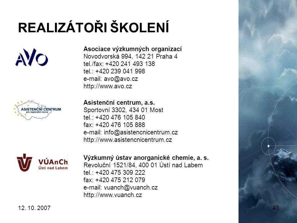 12. 10. 200743 REALIZÁTOŘI ŠKOLENÍ Asociace výzkumných organizací Novodvorská 994, 142 21 Praha 4 tel./fax: +420 241 493 138 tel.: +420 239 041 998 e-