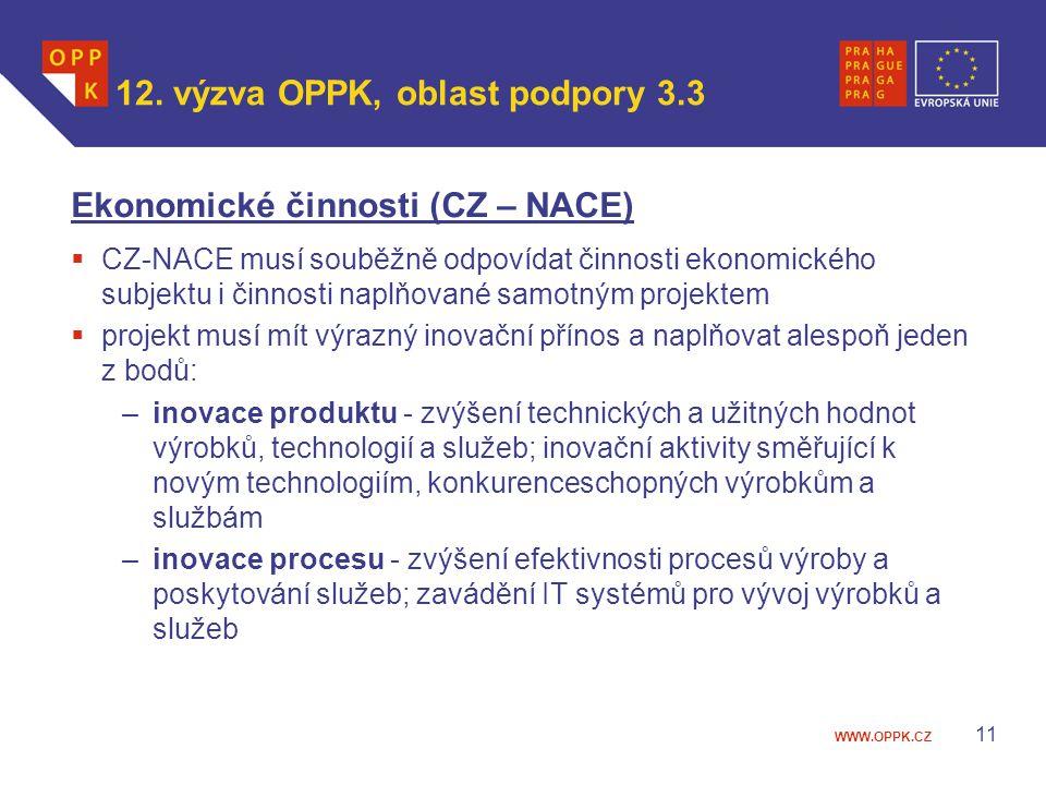 WWW.OPPK.CZ 12. výzva OPPK, oblast podpory 3.3 Ekonomické činnosti (CZ – NACE)  CZ-NACE musí souběžně odpovídat činnosti ekonomického subjektu i činn