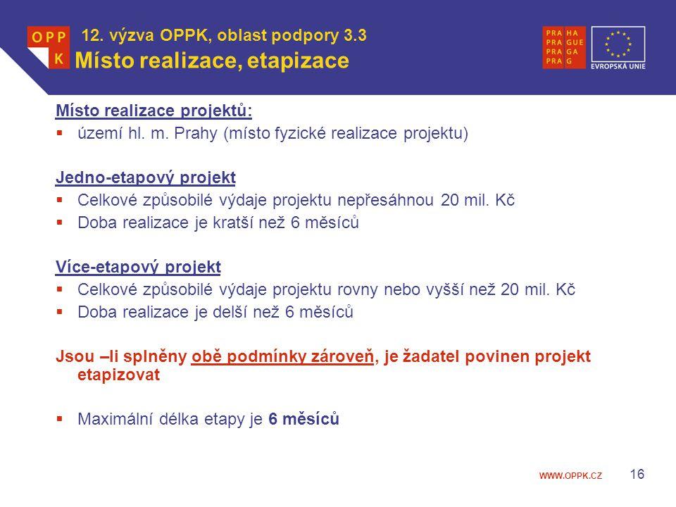 WWW.OPPK.CZ 16 12. výzva OPPK, oblast podpory 3.3 Místo realizace, etapizace Místo realizace projektů:  území hl. m. Prahy (místo fyzické realizace p