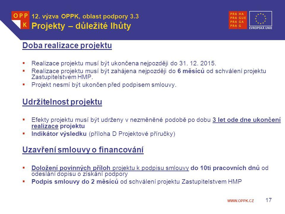 WWW.OPPK.CZ 17 12. výzva OPPK, oblast podpory 3.3 Projekty – důležité lhůty Doba realizace projektu  Realizace projektu musí být ukončena nejpozději