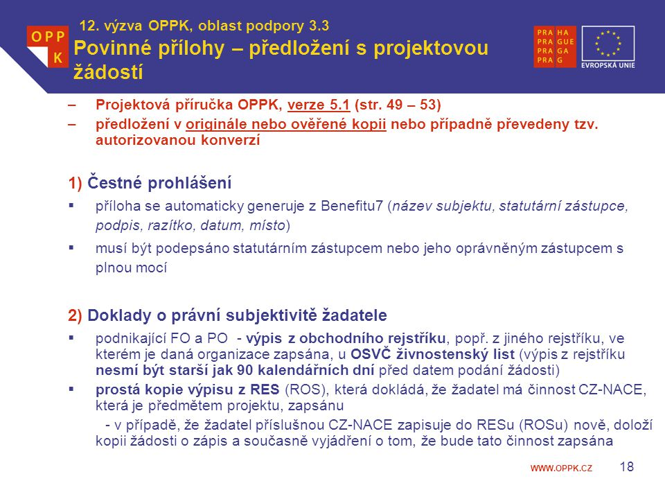 WWW.OPPK.CZ 18 12. výzva OPPK, oblast podpory 3.3 Povinné přílohy – předložení s projektovou žádostí –Projektová příručka OPPK, verze 5.1 (str. 49 – 5