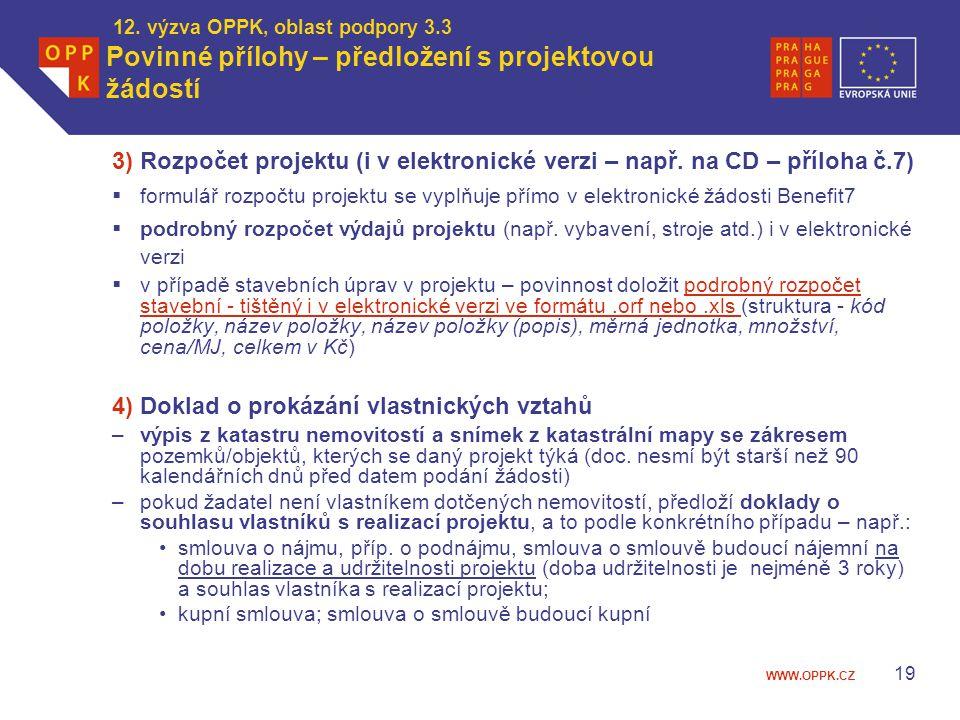 WWW.OPPK.CZ 12. výzva OPPK, oblast podpory 3.3 Povinné přílohy – předložení s projektovou žádostí 3) Rozpočet projektu (i v elektronické verzi – např.