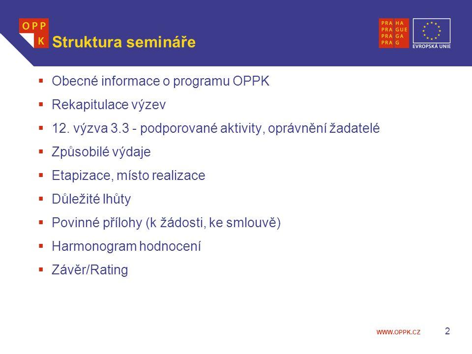 WWW.OPPK.CZ 2 Struktura semináře  Obecné informace o programu OPPK  Rekapitulace výzev  12. výzva 3.3 - podporované aktivity, oprávnění žadatelé 