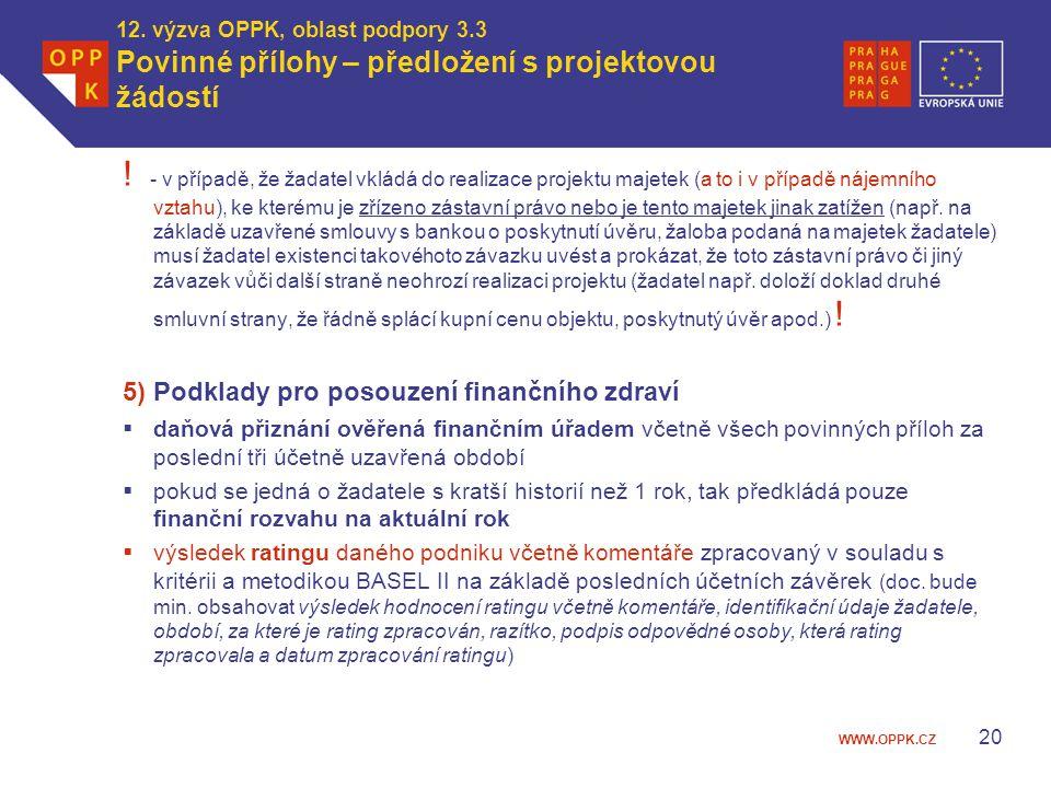 WWW.OPPK.CZ 12. výzva OPPK, oblast podpory 3.3 Povinné přílohy – předložení s projektovou žádostí ! - v případě, že žadatel vkládá do realizace projek