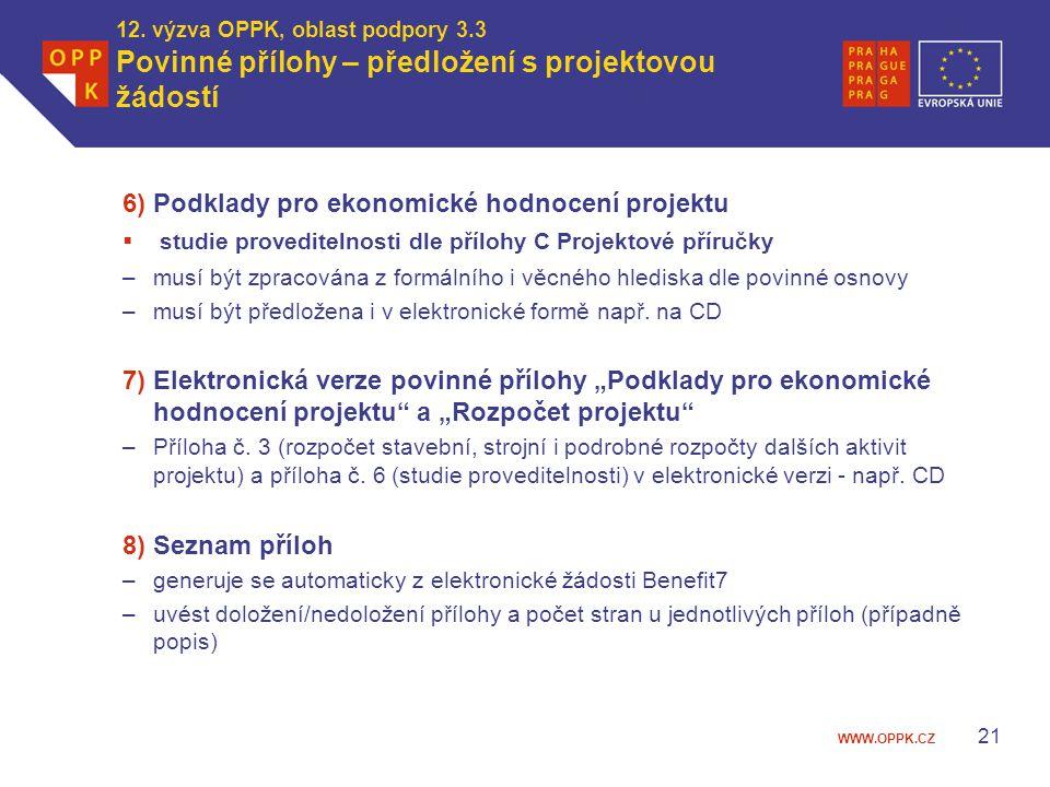 WWW.OPPK.CZ 12. výzva OPPK, oblast podpory 3.3 Povinné přílohy – předložení s projektovou žádostí 6) Podklady pro ekonomické hodnocení projektu  stud