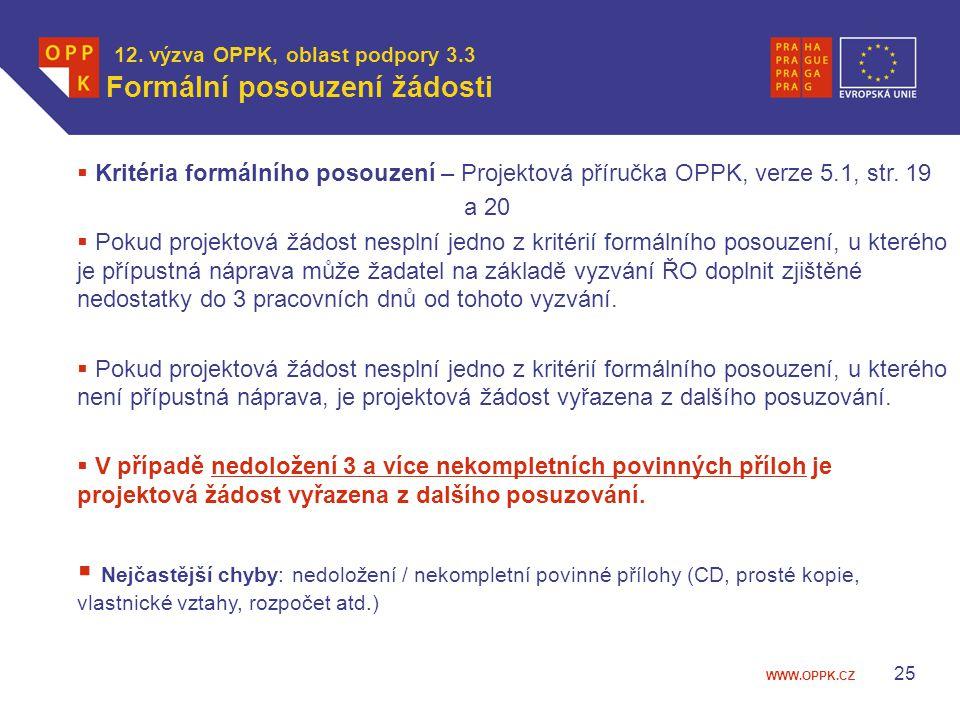 WWW.OPPK.CZ 25 12. výzva OPPK, oblast podpory 3.3 Formální posouzení žádosti  Kritéria formálního posouzení – Projektová příručka OPPK, verze 5.1, st