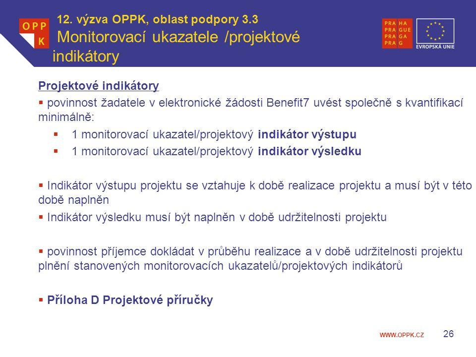 WWW.OPPK.CZ 12. výzva OPPK, oblast podpory 3.3 Monitorovací ukazatele /projektové indikátory 26 Projektové indikátory  povinnost žadatele v elektroni