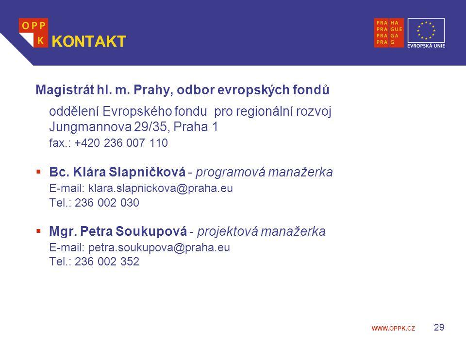 WWW.OPPK.CZ 29 KONTAKT Magistrát hl. m. Prahy, odbor evropských fondů oddělení Evropského fondu pro regionální rozvoj Jungmannova 29/35, Praha 1 fax.: