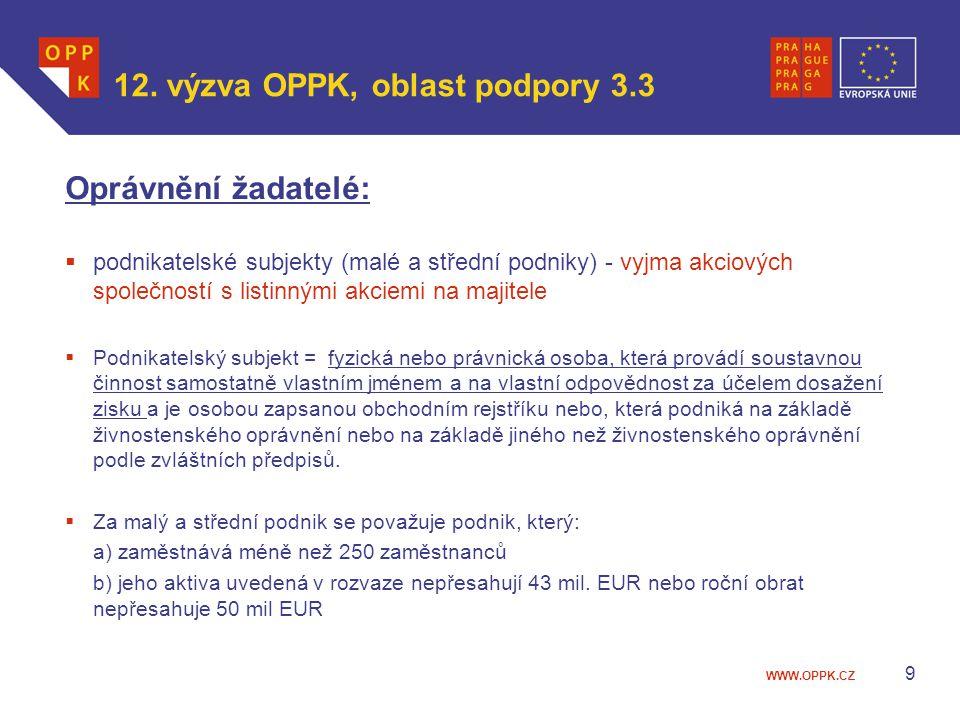 WWW.OPPK.CZ 9 12. výzva OPPK, oblast podpory 3.3 Oprávnění žadatelé:  podnikatelské subjekty (malé a střední podniky) - vyjma akciových společností s